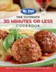Cover for The Ultimate 30 Minutes or Less Cookbook: More Than 130 Mouthwatering Recip...
