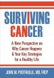 Cover for Surviving cancer: a new perspective on why cancer happens & your key strate...