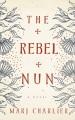 Cover for The rebel nun: a novel