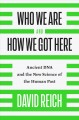 Cover for Who we are and how we got here: ancient DNA and the new science of the huma...