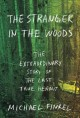 Cover for The stranger in the woods: the extraordinary story of the last true hermit