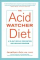 Cover for The acid watcher diet: a 28-day reflux prevention and healing program