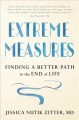Cover for Extreme measures: [finding a better path to the end of life]
