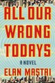 Cover for All our wrong todays: a novel