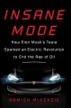 Cover for Insane mode: how Elon Musk's Tesla sparked an electric revolution to end th...