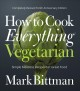 Cover for How to cook everything vegetarian: simple meatless recipes for great food