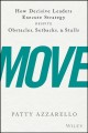 Cover for Move: how decisive leaders execute strategy despite obstacles, setbacks, & ...
