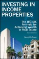 Cover for Investing in income properties: the big six formula for achieving wealth in...