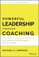 Cover for Powerful leadership through coaching: principles, practices, and tools for ...