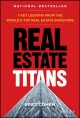 Cover for Real Estate Titans: 7 Key Lessons from the World's Top Real Estate Investor...