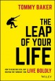 Cover for The Leap of Your Life: How to Redefine Risk, Quit Waiting for 'someday,' an...