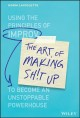 Cover for The art of making sh!t up: using the principles of improv to become an unst...