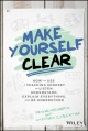 Cover for Make yourself clear: how to use a teaching mindset to listen, understand, e...