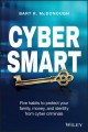 Cover for Cyber smart: five habits to protect your family, money, and identity from c...