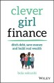 Cover for Clever girl finance: ditch debt, save money, and build real wealth