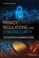 Cover for Privacy, regulations, and cybersecurity: the essential business guide