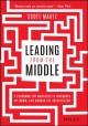 Cover for Leading from the middle: a playbook for managers to influence up, down, and...