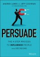 Cover for Persuade: The 4-step Process to Influence People and Decisions