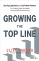 Cover for Growing the top line: four key questions and the proven process for scaling...