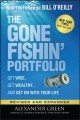Cover for The gone fishin' portfolio: get wise, get wealthy.. and get on with your li...