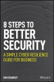 Cover for Better Security in 8 Easy Steps: A Simple Cyber Resilience Guide for Busine...
