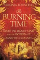 Cover for The burning time: Henry VIII, Bloody Mary, and the Protestant martyrs of Lo...
