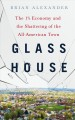Cover for Glass house: the 1% economy and the shattering of the all-American town