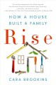 Cover for Rise: how a house built a family