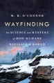 Cover for Wayfinding: the science and mystery of how humans navigate the world