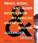 Cover for Meals, music, and muses: recipes from my African American kitchen