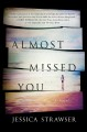 Cover for Almost missed you: a novel