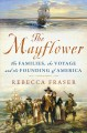 Cover for The Mayflower: the families, the voyage, and the founding of America