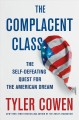 Cover for The complacent class: the self-defeating quest for the American dream