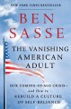 Cover for The vanishing American adult: our coming-of-age crisis--and how to rebuild ...