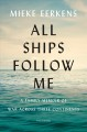 Cover for All ships follow me: a family memoir of war across three continents