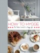 Cover for How to hygge: the Nordic secrets to a happy life