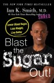 Cover for Blast the sugar out!: lower blood sugar, lose weight, live better
