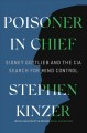 Cover for Poisoner in chief: Sidney Gottlieb and the CIA search for mind control