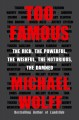 Cover for Too famous: the rich, the powerful, the wishful, the notorious, the damned
