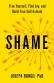 Cover for Shame: free yourself, find joy, and build true self-esteem