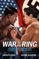 Cover for War in the ring: Joe Louis, Max Schmeling, and the fight between America an...