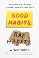 Cover for Good habits, bad habits: the science of making positive changes that stick