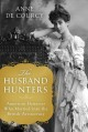 Cover for The husband hunters: American heiresses who married into the British aristo...