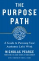 Cover for The purpose path: a guide to pursuing your authentic life's work
