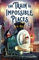 Cover for The train to impossible places: a cursed delivery