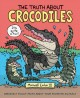 Cover for The Truth About Crocodiles: Seriously Funny Facts About Your Favorite Anima...
