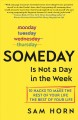 Cover for Someday is not a day in the week: 10 hacks to make the rest of your life th...