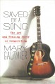 Cover for Saved by a song: the art and healing power of songwriting