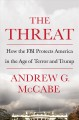 Cover for The threat: how the FBI protects America in the age of terror and Trump