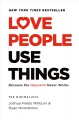 Cover for Love people, use things: because the opposite never works